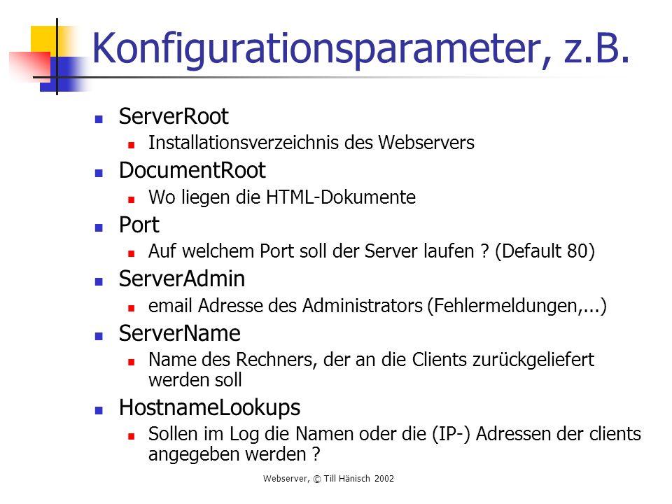 Webserver, © Till Hänisch 2002 Konfigurationsparameter, z.B.
