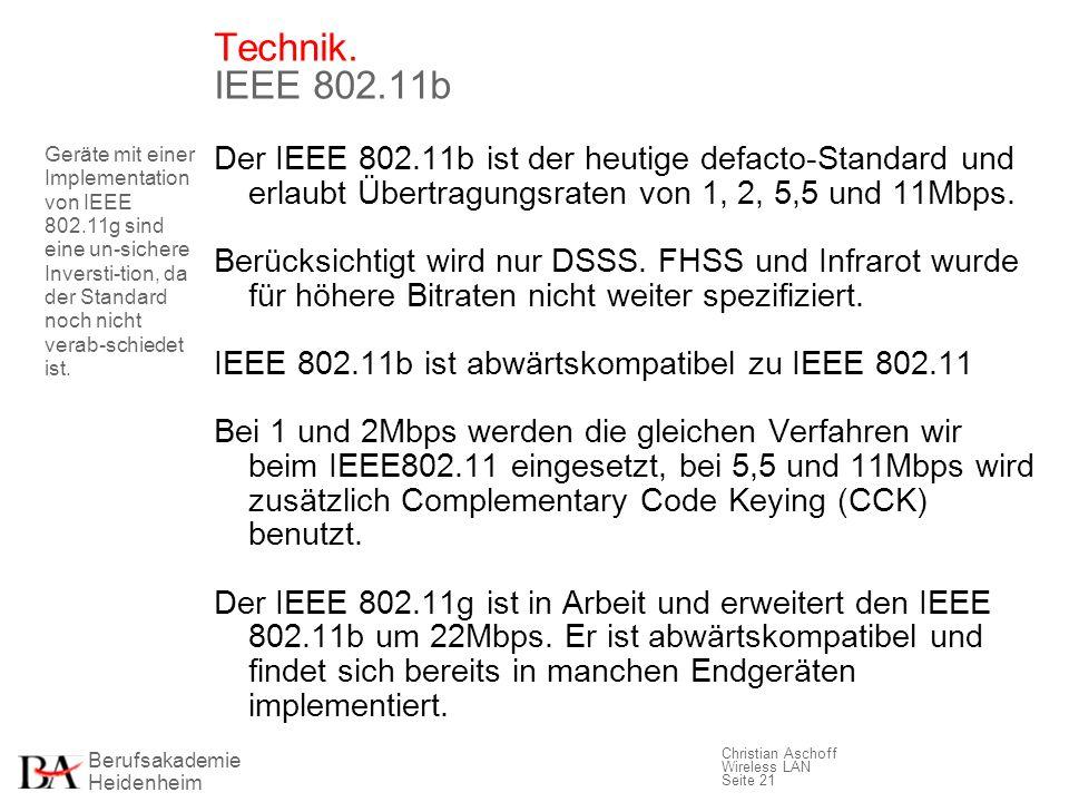 Berufsakademie Heidenheim Christian Aschoff Wireless LAN Seite 21 Technik. IEEE 802.11b Der IEEE 802.11b ist der heutige defacto-Standard und erlaubt