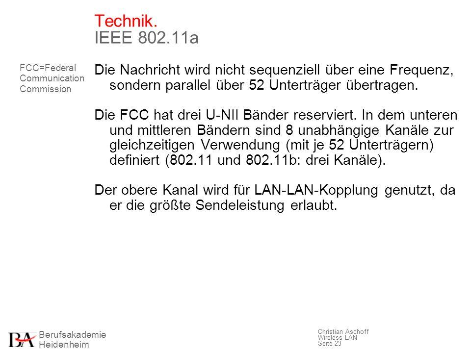 Berufsakademie Heidenheim Christian Aschoff Wireless LAN Seite 23 Technik. IEEE 802.11a Die Nachricht wird nicht sequenziell über eine Frequenz, sonde