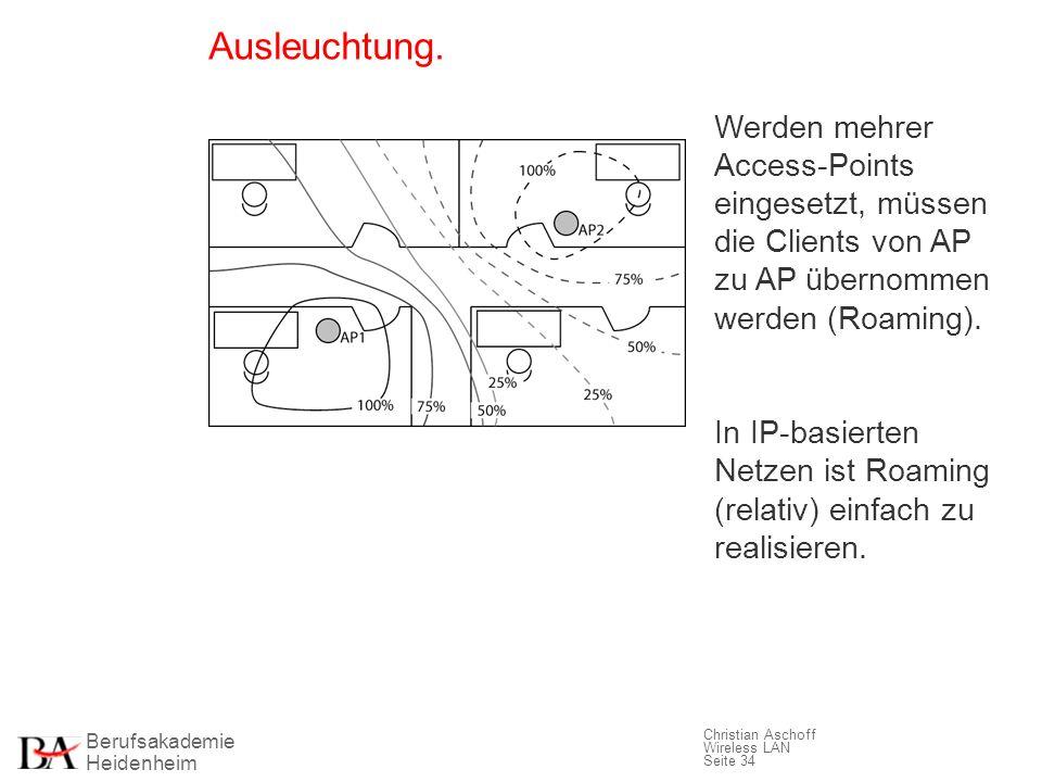 Berufsakademie Heidenheim Christian Aschoff Wireless LAN Seite 34 Ausleuchtung. Werden mehrer Access-Points eingesetzt, müssen die Clients von AP zu A
