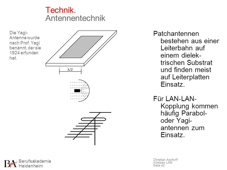 Berufsakademie Heidenheim Christian Aschoff Wireless LAN Seite 43 Technik. Antennentechnik Die Yagi- Antenne wurde nach Prof. Yagi benannt, der sie 19
