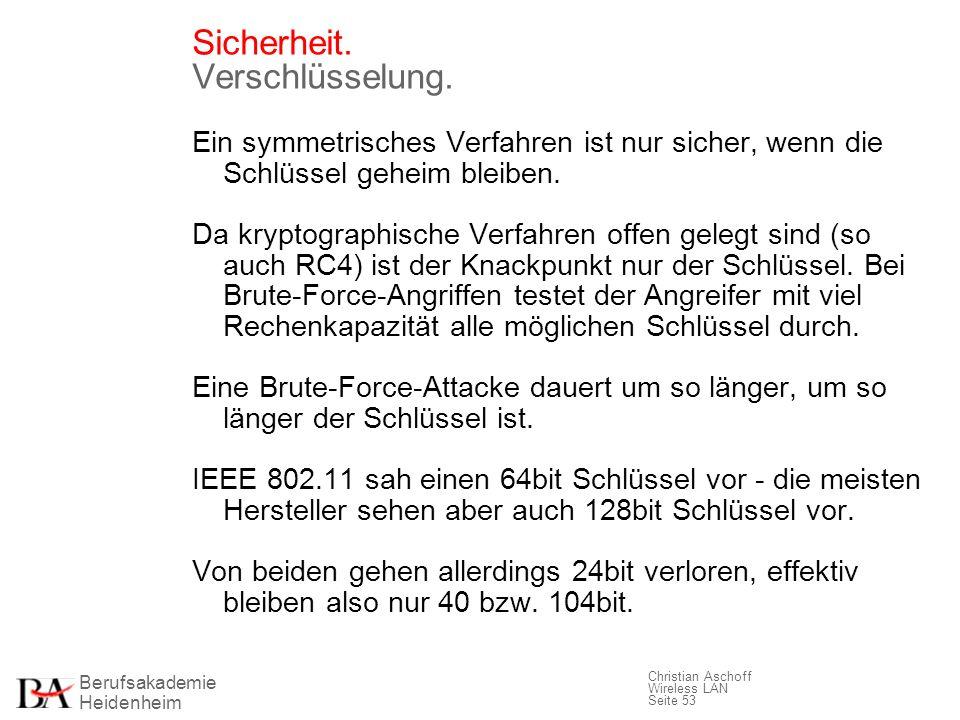 Berufsakademie Heidenheim Christian Aschoff Wireless LAN Seite 53 Sicherheit. Verschlüsselung. Ein symmetrisches Verfahren ist nur sicher, wenn die Sc