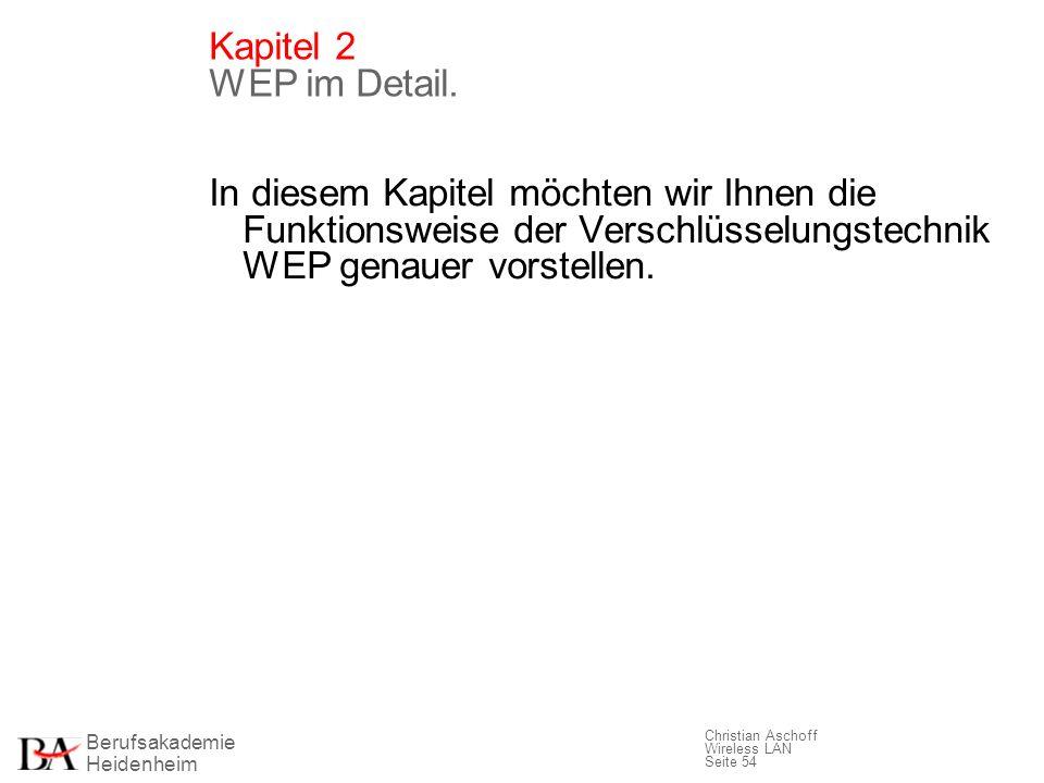 Berufsakademie Heidenheim Christian Aschoff Wireless LAN Seite 54 Kapitel 2 WEP im Detail. In diesem Kapitel möchten wir Ihnen die Funktionsweise der