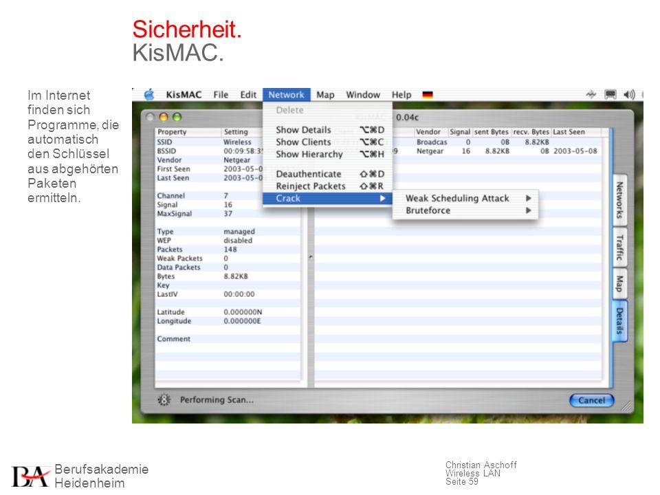 Berufsakademie Heidenheim Christian Aschoff Wireless LAN Seite 59 Sicherheit. KisMAC. Im Internet finden sich Programme, die automatisch den Schlüssel