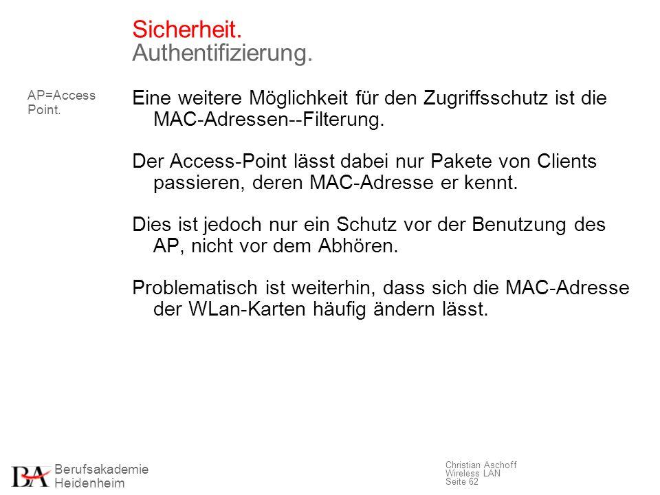Berufsakademie Heidenheim Christian Aschoff Wireless LAN Seite 62 Sicherheit. Authentifizierung. Eine weitere Möglichkeit für den Zugriffsschutz ist d