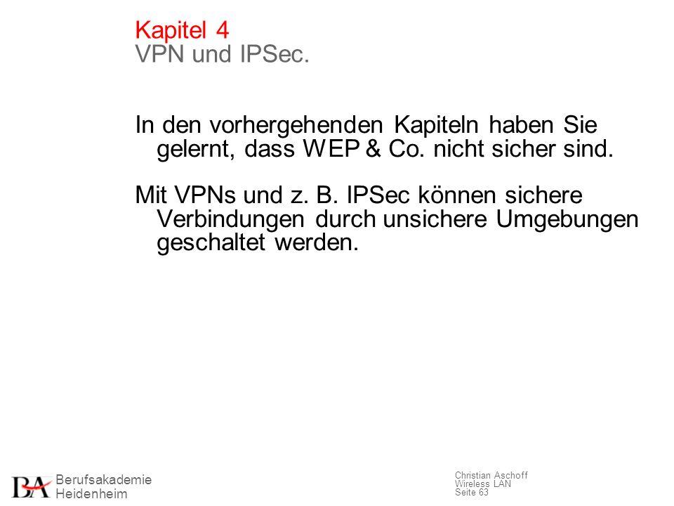 Berufsakademie Heidenheim Christian Aschoff Wireless LAN Seite 63 Kapitel 4 VPN und IPSec. In den vorhergehenden Kapiteln haben Sie gelernt, dass WEP