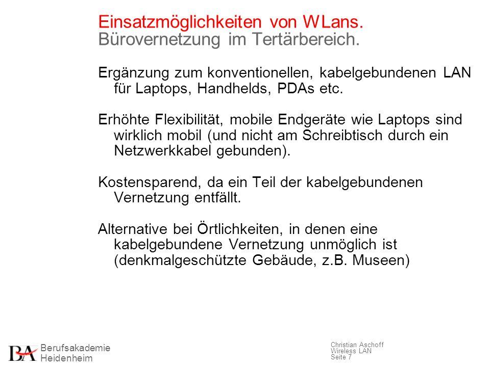 Berufsakademie Heidenheim Christian Aschoff Wireless LAN Seite 7 Einsatzmöglichkeiten von WLans. Bürovernetzung im Tertärbereich. Ergänzung zum konven