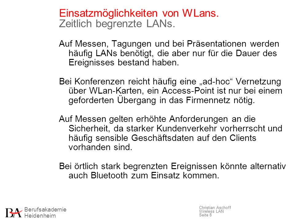 Berufsakademie Heidenheim Christian Aschoff Wireless LAN Seite 8 Einsatzmöglichkeiten von WLans. Zeitlich begrenzte LANs. Auf Messen, Tagungen und bei
