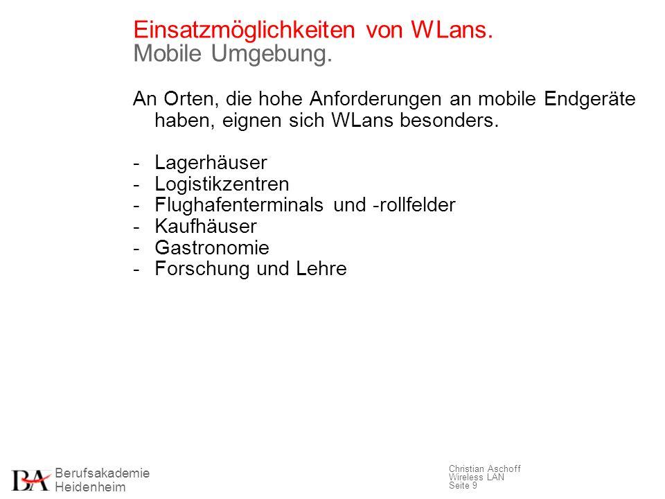 Berufsakademie Heidenheim Christian Aschoff Wireless LAN Seite 9 Einsatzmöglichkeiten von WLans. Mobile Umgebung. An Orten, die hohe Anforderungen an