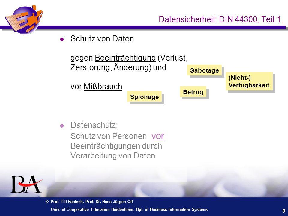 © Prof. Till Hänisch, Prof. Dr. Hans Jürgen Ott 9 Univ. of Cooperative Education Heidenheim, Dpt. of Business Information Systems Datensicherheit: DIN