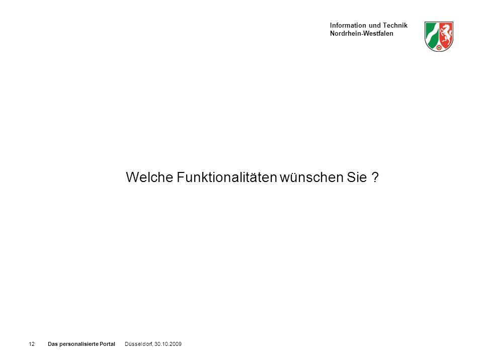Information und Technik Nordrhein-Westfalen Das personalisierte Portal Düsseldorf, 30.10.200912 Welche Funktionalitäten wünschen Sie ?