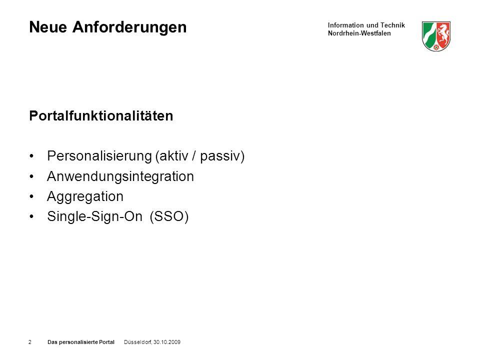 Information und Technik Nordrhein-Westfalen Das personalisierte Portal Düsseldorf, 30.10.20092 Neue Anforderungen Portalfunktionalitäten Personalisierung (aktiv / passiv) Anwendungsintegration Aggregation Single-Sign-On (SSO)