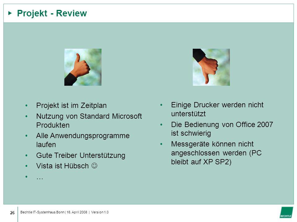 Bechtle IT-Systemhaus Bonn | 16. April 2008 | Version 1.0 Projekt - Review 26 Projekt ist im Zeitplan Nutzung von Standard Microsoft Produkten Alle An