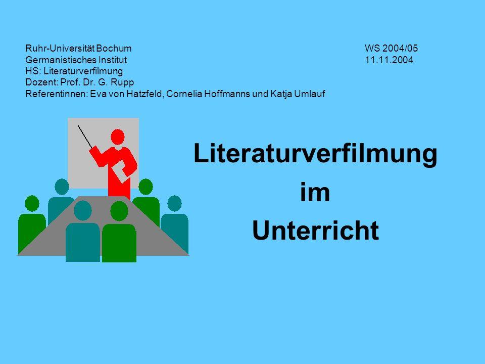 Ruhr-Universität Bochum WS 2004/05 Germanistisches Institut 11.11.2004 HS: Literaturverfilmung Dozent: Prof. Dr. G. Rupp Referentinnen: Eva von Hatzfe