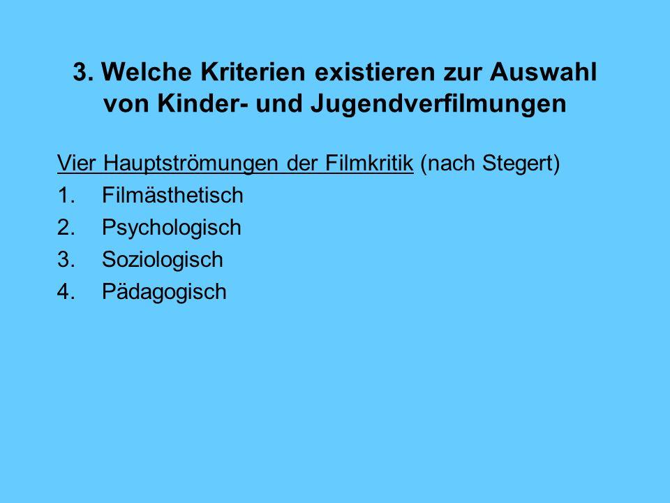 3. Welche Kriterien existieren zur Auswahl von Kinder- und Jugendverfilmungen Vier Hauptströmungen der Filmkritik (nach Stegert) 1.Filmästhetisch 2.Ps