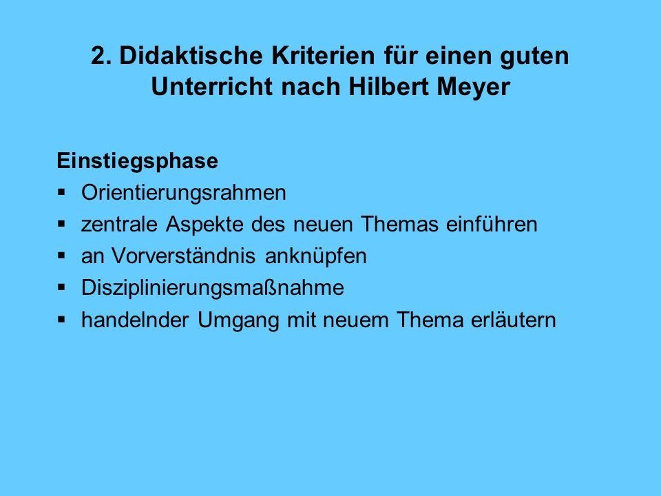 2. Didaktische Kriterien für einen guten Unterricht nach Hilbert Meyer Einstiegsphase Orientierungsrahmen zentrale Aspekte des neuen Themas einführen