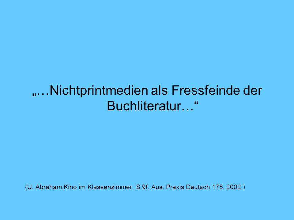 …Nichtprintmedien als Fressfeinde der Buchliteratur… (U. Abraham:Kino im Klassenzimmer. S.9f. Aus: Praxis Deutsch 175. 2002.)