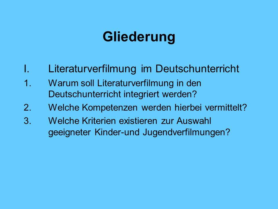 Gliederung I.Literaturverfilmung im Deutschunterricht 1.Warum soll Literaturverfilmung in den Deutschunterricht integriert werden? 2.Welche Kompetenze