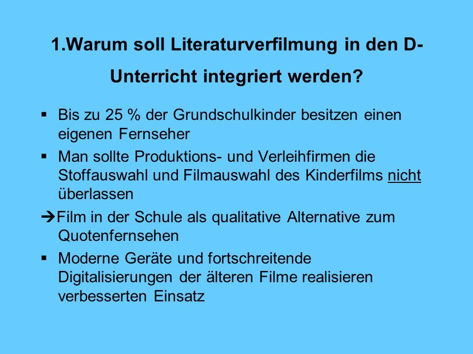 1.Warum soll Literaturverfilmung in den D- Unterricht integriert werden? Bis zu 25 % der Grundschulkinder besitzen einen eigenen Fernseher Man sollte