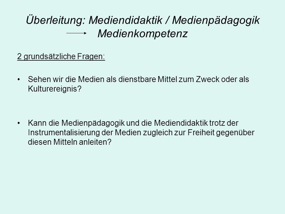 Überleitung: Mediendidaktik / Medienpädagogik Medienkompetenz 2 grundsätzliche Fragen: Sehen wir die Medien als dienstbare Mittel zum Zweck oder als K