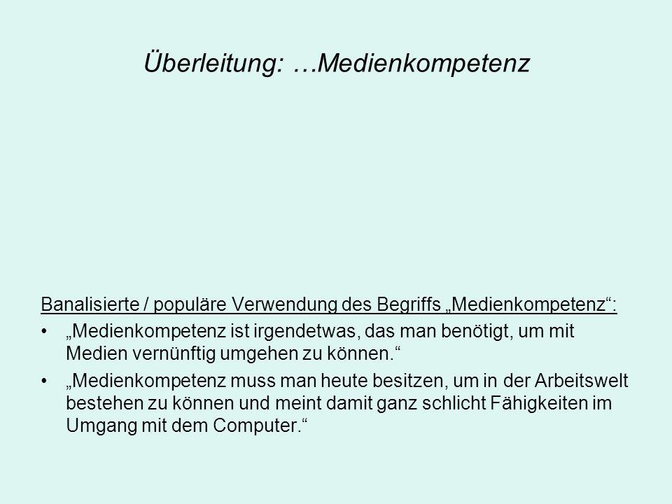 Überleitung: …Medienkompetenz Banalisierte / populäre Verwendung des Begriffs Medienkompetenz: Medienkompetenz ist irgendetwas, das man benötigt, um m