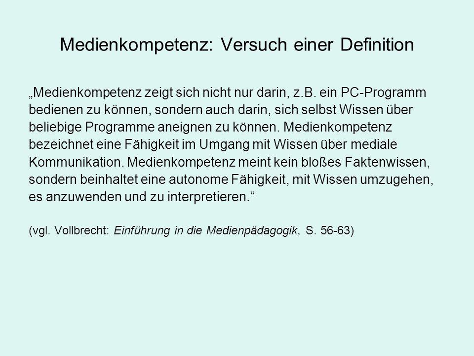 Medienkompetenz: Versuch einer Definition Medienkompetenz zeigt sich nicht nur darin, z.B. ein PC-Programm bedienen zu können, sondern auch darin, sic