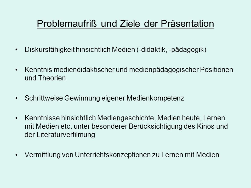 Problemaufriß und Ziele der Präsentation Diskursfähigkeit hinsichtlich Medien (-didaktik, -pädagogik) Kenntnis mediendidaktischer und medienpädagogisc