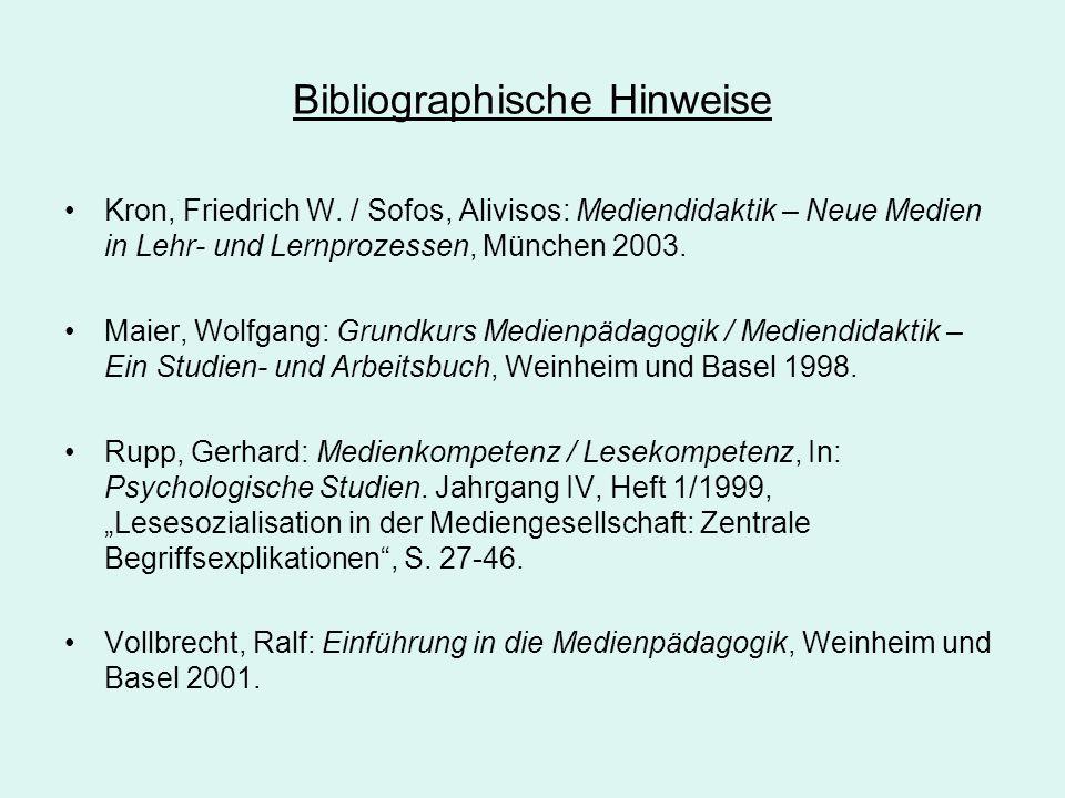 Bibliographische Hinweise Kron, Friedrich W. / Sofos, Alivisos: Mediendidaktik – Neue Medien in Lehr- und Lernprozessen, München 2003. Maier, Wolfgang