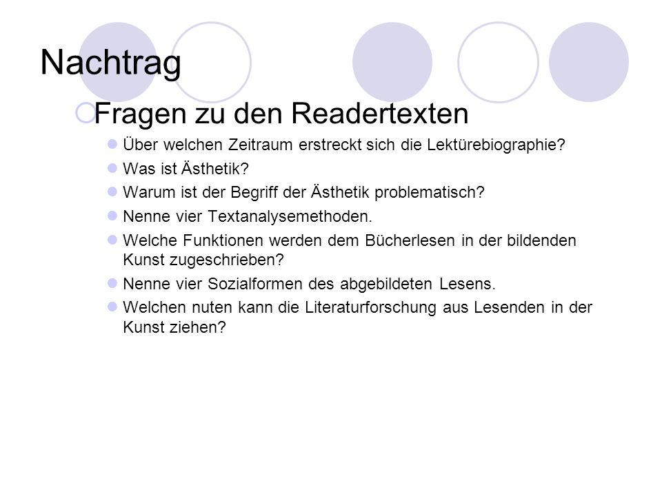 Nachtrag Fragen zu den Readertexten Über welchen Zeitraum erstreckt sich die Lektürebiographie? Was ist Ästhetik? Warum ist der Begriff der Ästhetik p