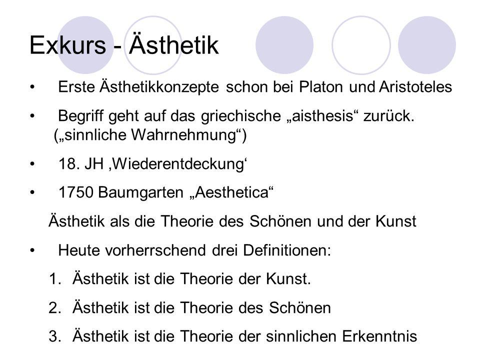 Exkurs - Ästhetik Erste Ästhetikkonzepte schon bei Platon und Aristoteles Begriff geht auf das griechische aisthesis zurück. (sinnliche Wahrnehmung) 1