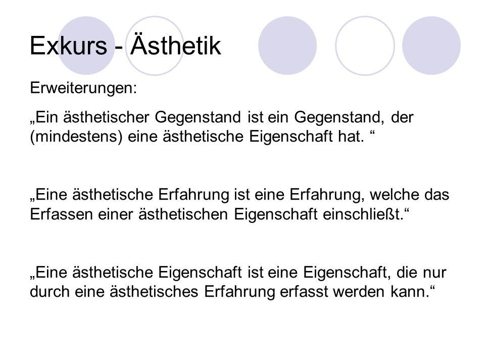 Exkurs - Ästhetik Erweiterungen: Ein ästhetischer Gegenstand ist ein Gegenstand, der (mindestens) eine ästhetische Eigenschaft hat. Eine ästhetische E