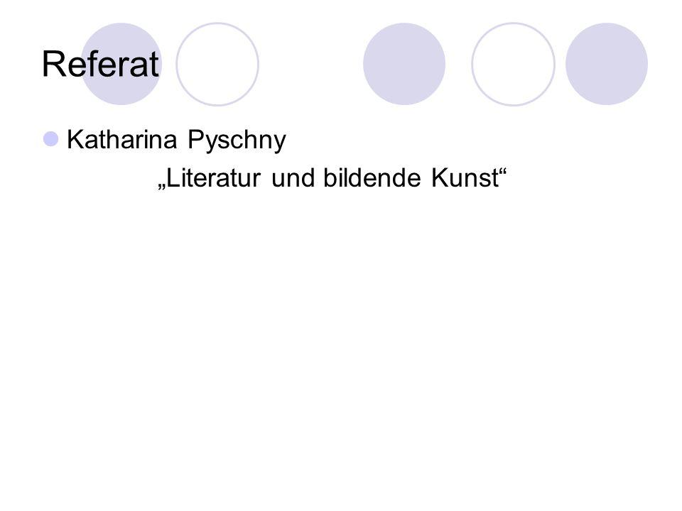 Referat Katharina Pyschny Literatur und bildende Kunst