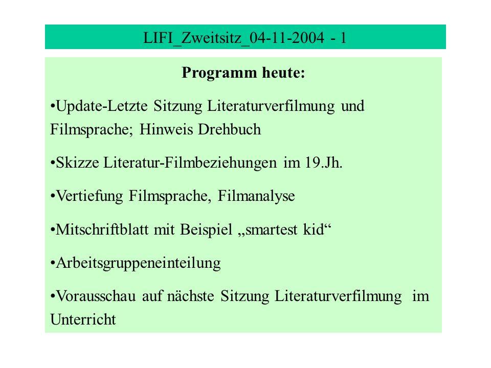 LIFI_Zweitsitz_04-11-2004 - 1 Programm heute: Update-Letzte Sitzung Literaturverfilmung und Filmsprache; Hinweis Drehbuch Skizze Literatur-Filmbeziehu