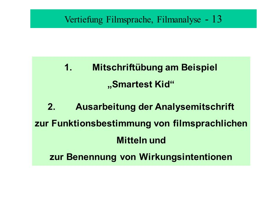 Vertiefung Filmsprache, Filmanalyse - 13 1.Mitschriftübung am Beispiel Smartest Kid 2.Ausarbeitung der Analysemitschrift zur Funktionsbestimmung von filmsprachlichen Mitteln und zur Benennung von Wirkungsintentionen