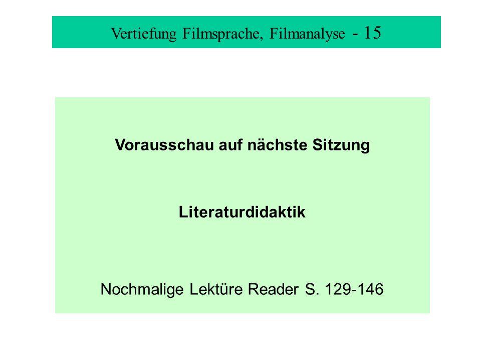 Vertiefung Filmsprache, Filmanalyse - 15 Vorausschau auf nächste Sitzung Literaturdidaktik Nochmalige Lektüre Reader S. 129-146