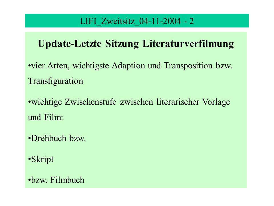 LIFI_Zweitsitz_04-11-2004 - 2 Update-Letzte Sitzung Literaturverfilmung vier Arten, wichtigste Adaption und Transposition bzw. Transfiguration wichtig