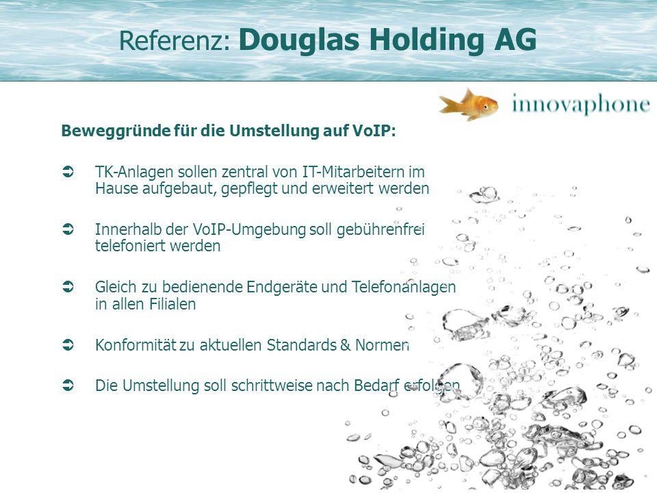 Referenz: Douglas Holding AG Beweggründe für die Umstellung auf VoIP: TK-Anlagen sollen zentral von IT-Mitarbeitern im Hause aufgebaut, gepflegt und e