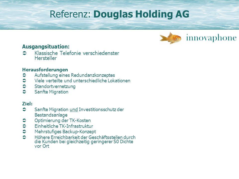 Referenz: Douglas Holding AG Ausgangsituation: Klassische Telefonie verschiedenster Hersteller Herausforderungen Aufstellung eines Redundanzkonzeptes