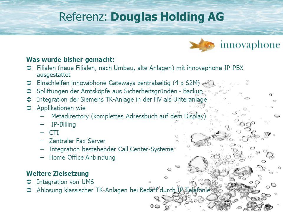 Referenz: Douglas Holding AG Was wurde bisher gemacht: Filialen (neue Filialen, nach Umbau, alte Anlagen) mit innovaphone IP-PBX ausgestattet Einschle