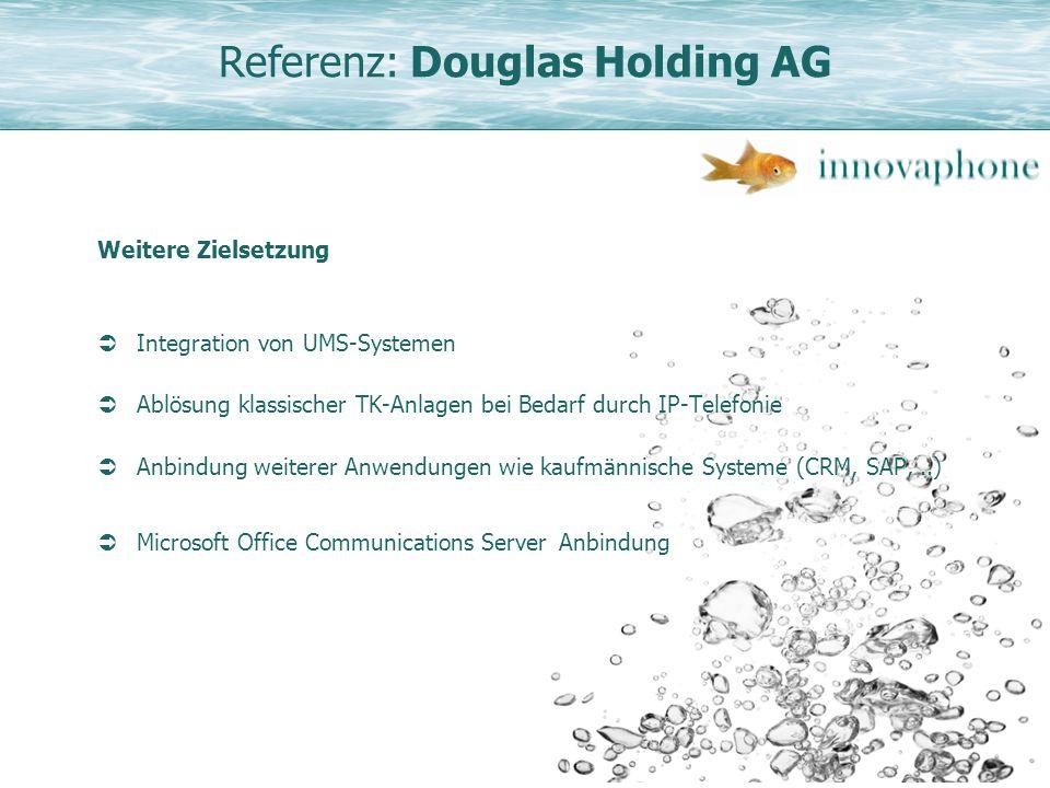 Referenz: Douglas Holding AG Weitere Zielsetzung Integration von UMS-Systemen Ablösung klassischer TK-Anlagen bei Bedarf durch IP-Telefonie Anbindung