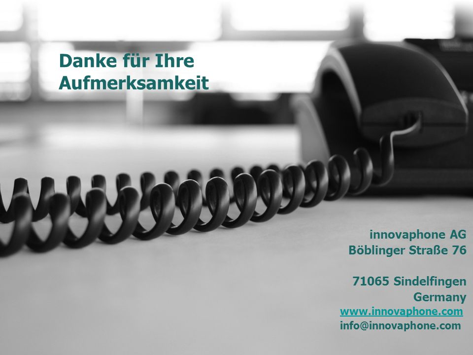 innovaphone AG Böblinger Straße 76 71065 Sindelfingen Germany www.innovaphone.com info@innovaphone.com Danke für Ihre Aufmerksamkeit