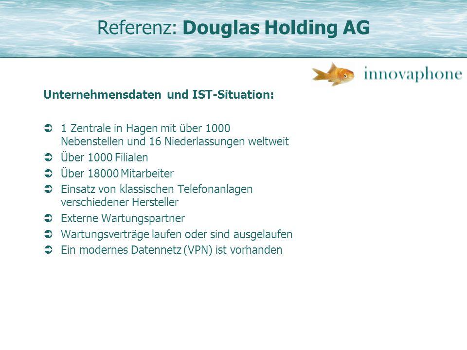 Referenz: Douglas Holding AG Unternehmensdaten und IST-Situation: 1 Zentrale in Hagen mit über 1000 Nebenstellen und 16 Niederlassungen weltweit Über