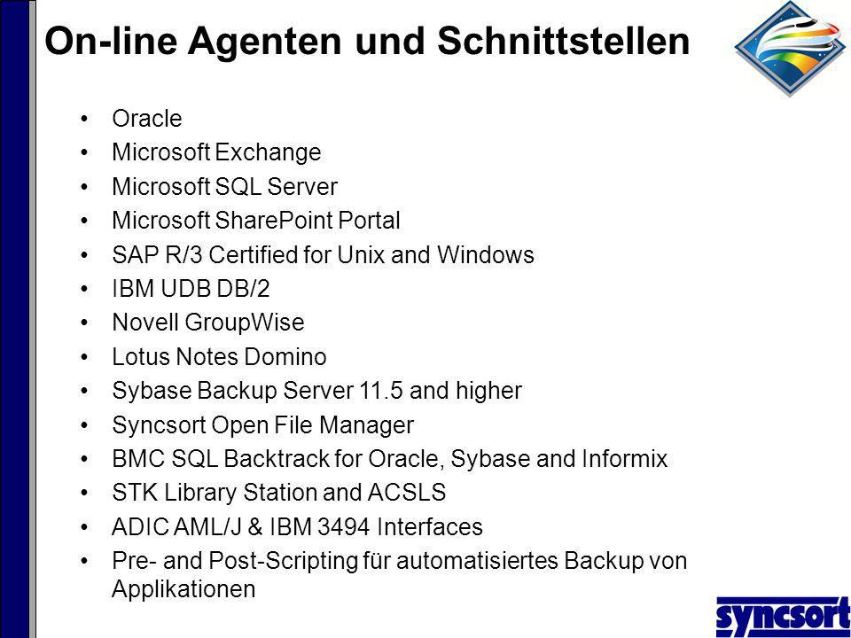 Oracle Microsoft Exchange Microsoft SQL Server Microsoft SharePoint Portal SAP R/3 Certified for Unix and Windows IBM UDB DB/2 Novell GroupWise Lotus Notes Domino Sybase Backup Server 11.5 and higher Syncsort Open File Manager BMC SQL Backtrack for Oracle, Sybase and Informix STK Library Station and ACSLS ADIC AML/J & IBM 3494 Interfaces Pre- and Post-Scripting für automatisiertes Backup von Applikationen On-line Agenten und Schnittstellen