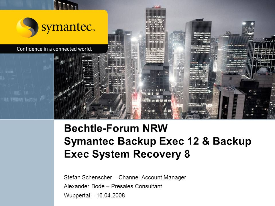 Bechtle-Forum NRW Symantec Backup Exec 12 & Backup Exec System Recovery 8 Stefan Schenscher – Channel Account Manager Alexander Bode – Presales Consul
