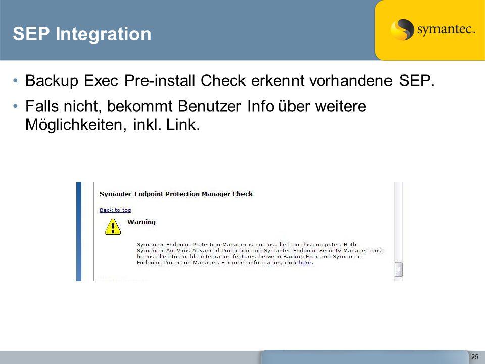 25 SEP Integration Backup Exec Pre-install Check erkennt vorhandene SEP. Falls nicht, bekommt Benutzer Info über weitere Möglichkeiten, inkl. Link.