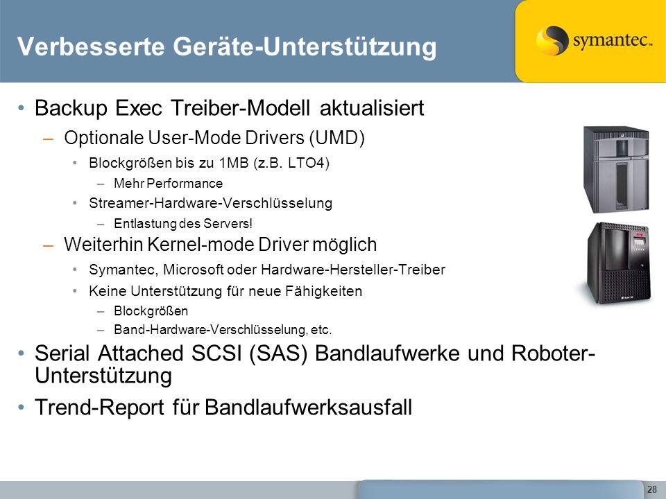 28 Verbesserte Geräte-Unterstützung Backup Exec Treiber-Modell aktualisiert –Optionale User-Mode Drivers (UMD) Blockgrößen bis zu 1MB (z.B. LTO4) –Meh