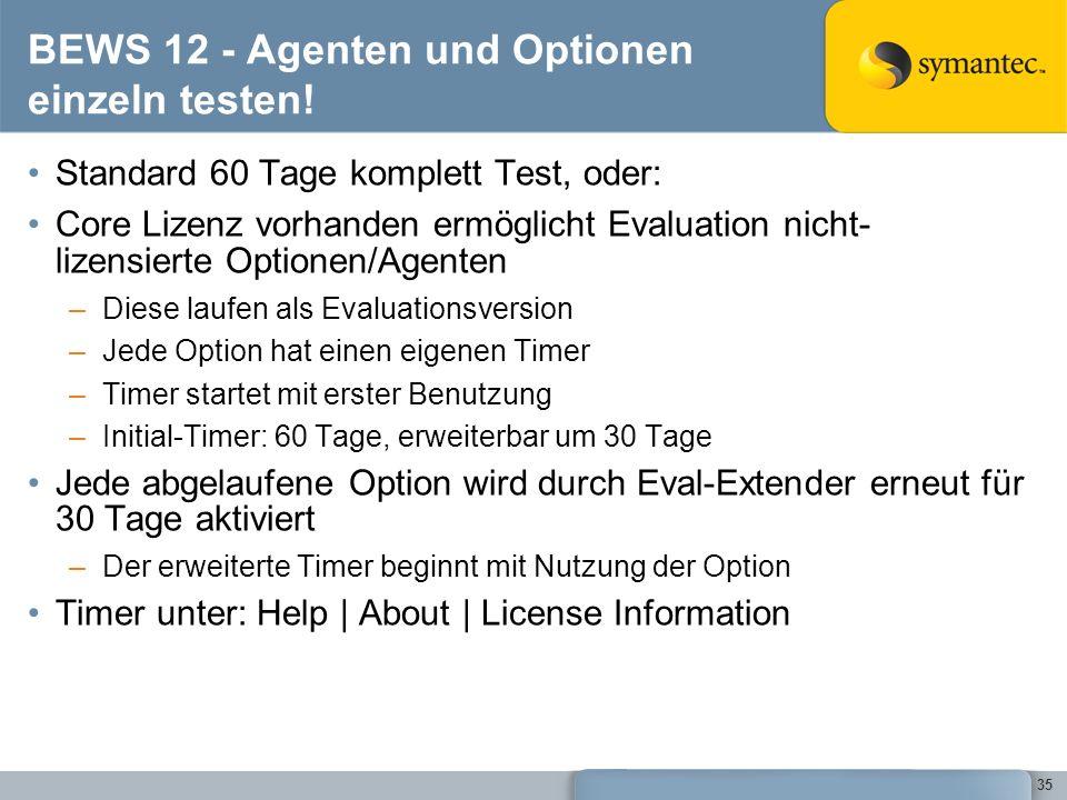 35 BEWS 12 - Agenten und Optionen einzeln testen! Standard 60 Tage komplett Test, oder: Core Lizenz vorhanden ermöglicht Evaluation nicht- lizensierte