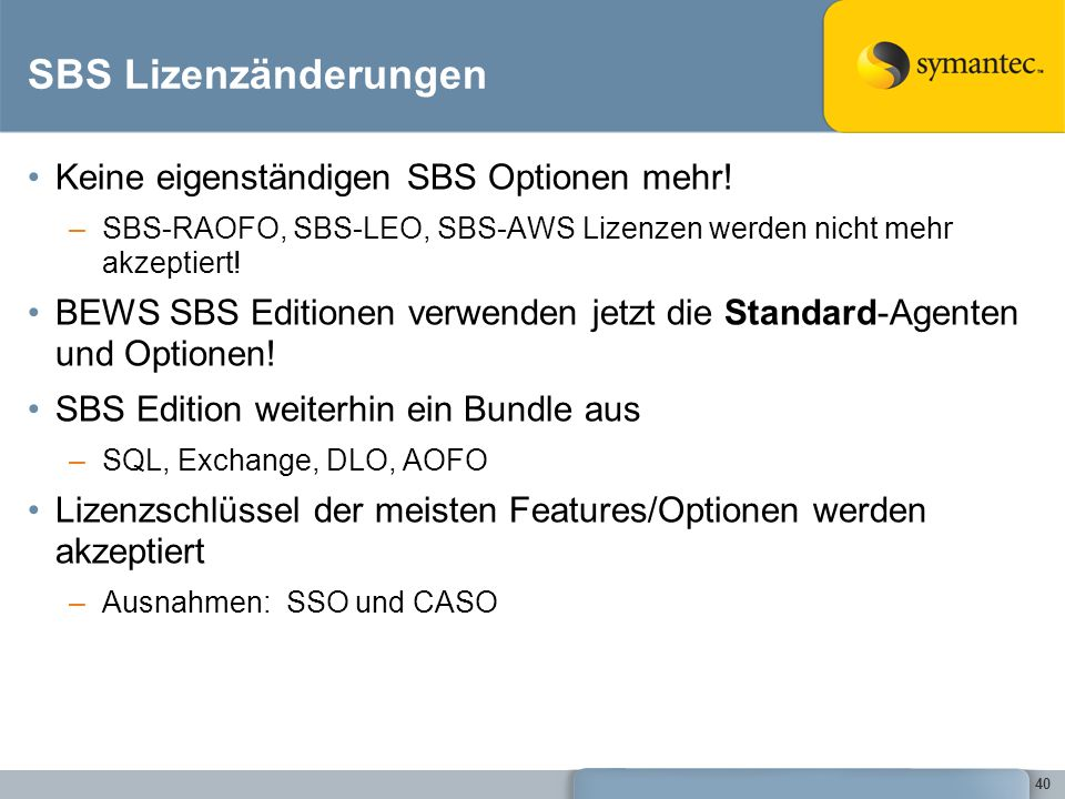 40 SBS Lizenzänderungen Keine eigenständigen SBS Optionen mehr! –SBS-RAOFO, SBS-LEO, SBS-AWS Lizenzen werden nicht mehr akzeptiert! BEWS SBS Editionen