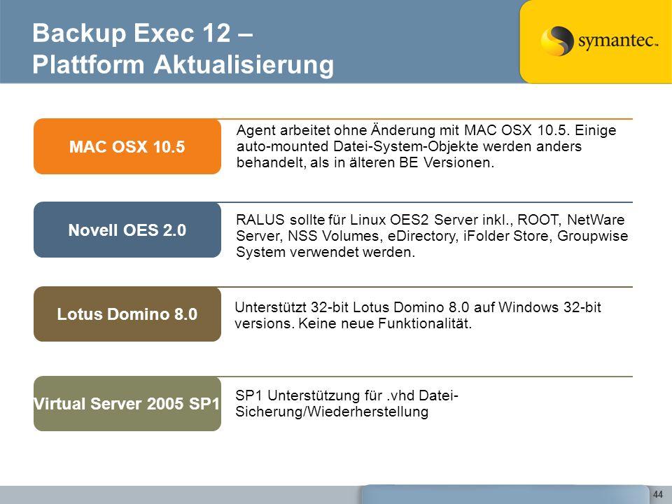 44 Backup Exec 12 – Plattform Aktualisierung SP1 Unterstützung für.vhd Datei- Sicherung/Wiederherstellung Virtual Server 2005 SP1 Unterstützt 32-bit L