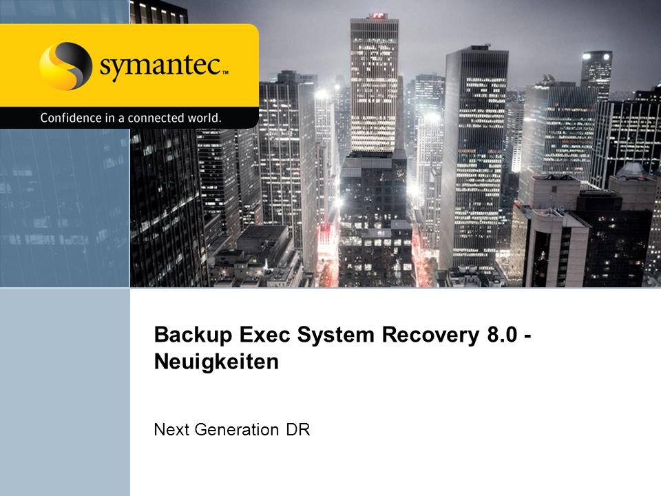 Backup Exec System Recovery 8.0 - Neuigkeiten Next Generation DR